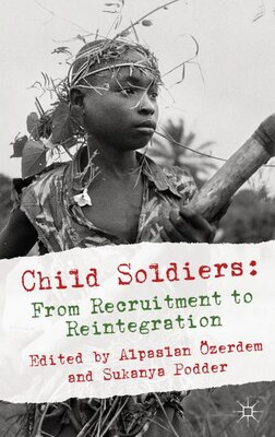 Book Child Soldiers: From Recruitment To Reintegration by Alpaslan Özerdem