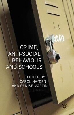 Book Crime, Anti-Social Behaviour And Schools by Carol Hayden