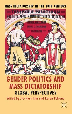 Book Gender Politics and Mass Dictatorship: Global Perspectives by Karen Petrone