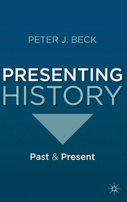 Book Presenting History: Past and Present by Peter J. Beck