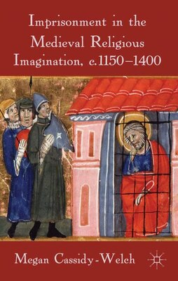 Book Imprisonment In The Medieval Religious Imagination, C. 1150-1400 by Megan Cassidy-welch