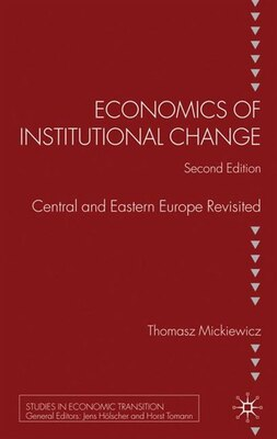 Book Economics Of Institutional Change: Central and Eastern Europe Revisited by Tomasz Mickiewicz