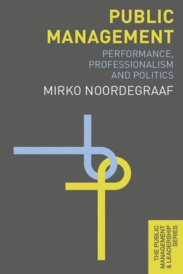 Book Public Management: Performance, Professionalism and Politics by Mirko Noordegraaf