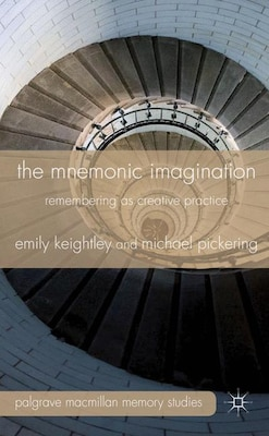 Book The Mnemonic Imagination: Remembering as Creative Practice by Emily Keightley