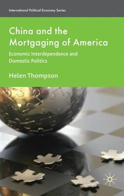Book China And The Mortgaging Of America: Economic Interdependence and Domestic Politics by Helen Thompson