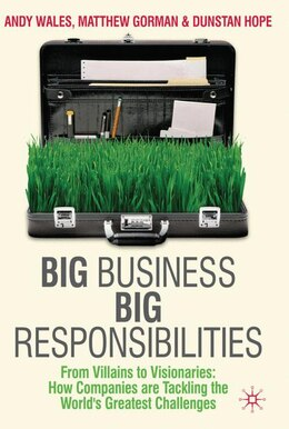 Book Big Business, Big Responsibilities: From Villains to Visionaries: How Companies are Tackling the… by Andy Wales