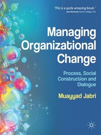 Managing Organizational Change: Process, Social Construction And Dialogue