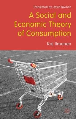 Book A Social and Economic Theory of Consumption by Kaj Illomen