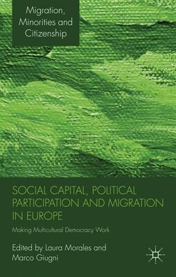 Book Social Capital, Political Participation and Migration in Europe: Making Multicultural Democracy… by Laura Morales