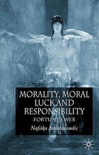 Morality, Moral Luck and Responsibility: Fortune's Web