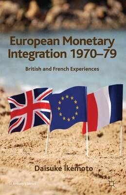 Book European Monetary Integration 1970-79: British And French Experiences by D. Ikemoto