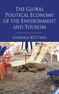 Book The Global Political Economy of the Environment and Tourism by Gabriela Kütting
