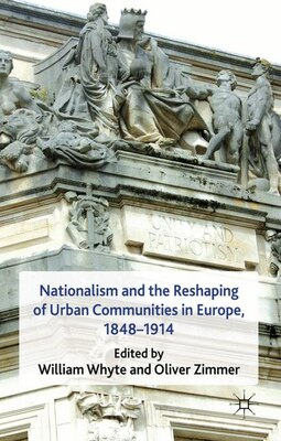 Book Nationalism and the Reshaping of Urban Communities in Europe, 1848-1914 by William Whyte