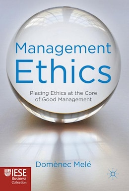 Book Management Ethics: Placing Ethics at the Core of Good Management by Domènec Melé