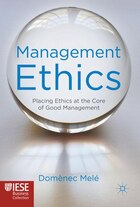 Management Ethics: Placing Ethics at the Core of Good Management