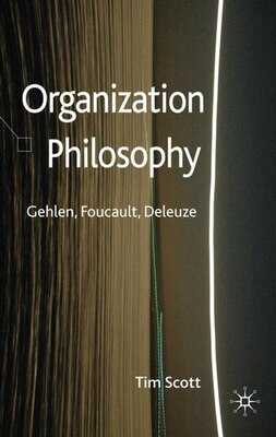 Book Organization Philosophy: Gehlen, Foucault, Deleuze by Tim Scott