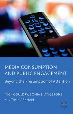 Book Media Consumption And Public Engagement: Beyond the Presumption of Attention by Nick Couldry