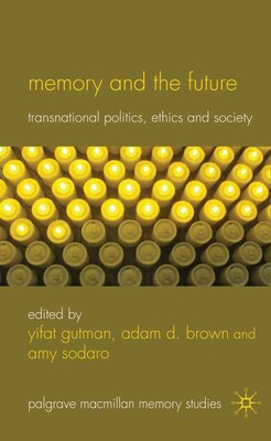 Book Memory and the Future: Transnational Politics, Ethics and Society by Yifat Gutman