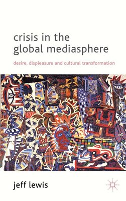 Book Crisis In The Global Mediasphere: Desire, Displeasure and Cultural Transformation by J. Lewis
