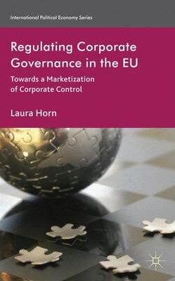 Book Regulating Corporate Governance in the EU: Towards a Marketization of Corporate Control by Laura Horn