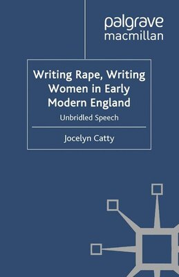 Book Writing Rape, Writing Women In Early Modern England: Unbridled Speech by Jocelyn Catty
