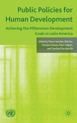 Book Public Policies for Human Development: Achieving the Millennium Development Goals in Latin America by Marco V. Sánchez