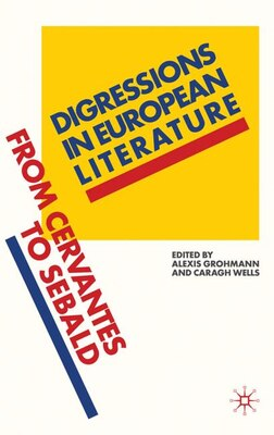 Book Digressions In European Literature: From Cervantes to Sebald by Alexis Grohmann