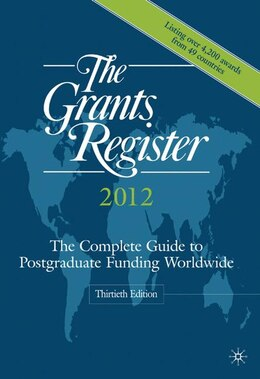 Book The Grants Register 2012: The Complete Guide To Postgraduate Funding Worldwide by Palgrave Macmillan Ltd
