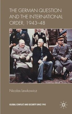 Book The German Question and the International Order, 1943-48 by Nicolas Lewkowicz