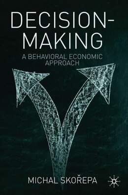 Book Decision Making: A Behavioral Economic Approach by Michal Skorepa