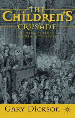 Book The Children's Crusade: Medieval History, Modern Mythistory by Gary Dickson