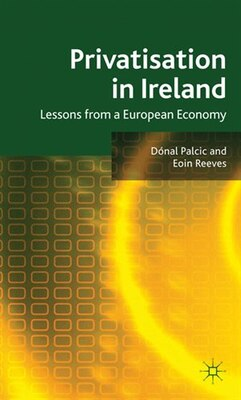 Book Privatisation In Ireland: Lessons from a European Economy by Dónal Palcic