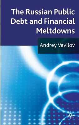 Book The Russian Public Debt and Financial Meltdowns by Andrey Vavilov