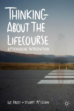 Book Thinking about the Lifecourse: A Psychosocial Introduction by Elizabeth Frost