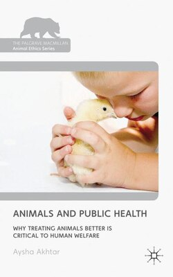 Book Animals and Public Health: Why Treating Animals Better is Critical to Human Welfare by Aysha Akhtar