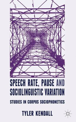 Book Speech Rate, Pause and Sociolinguistic Variation: Studies in Corpus Sociophonetics by Tyler Kendall