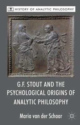 Book G.F. Stout and the Psychological Origins of Analytic Philosophy by Maria van der Schaar