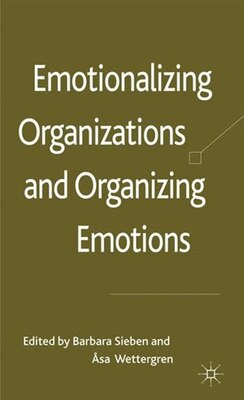 Book Emotionalizing Organizations And Organizing Emotions by Barbara Sieben