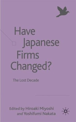 Book Have Japanese Firms Changed?: The Lost Decade by H. Miyoshi
