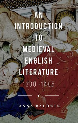 Book An Introduction To Medieval English Literature: 1300-1485 by Anna Baldwin