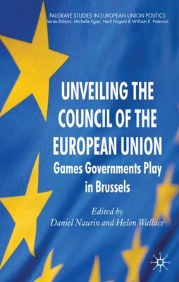 Book Unveiling The Council Of The European Union: Games Governments Play in Brussels by D. Naurin