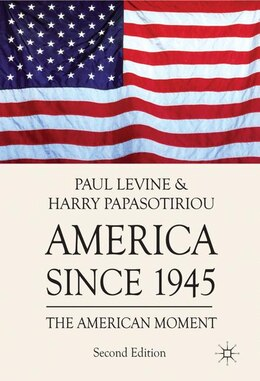 Book America Since 1945: The American Moment by Harry Papasotiriou