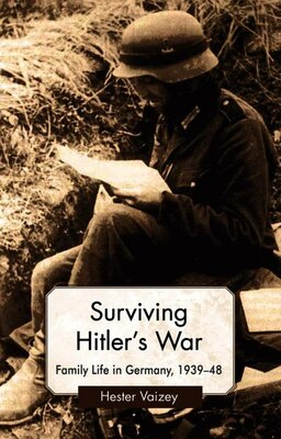 Book Surviving Hitler's War: Family Life in Germany, 1939-48 by Hester Vaizey