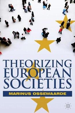 Book Theorizing European Societies by Marinus Ossewaarde
