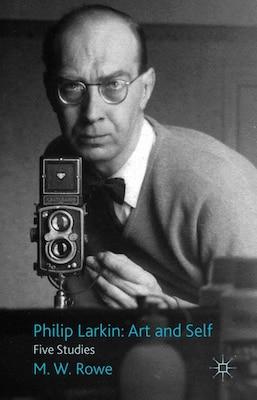 Book Philip Larkin: Art and Self: Five Studies by M.W. Rowe