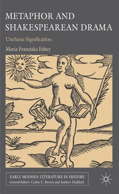 Book Metaphor And Shakespearean Drama: Unchaste Signification by Maria Franziska Fahey