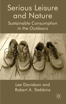 Book Serious Leisure and Nature: Sustainable Consumption in the Outdoors by Robert A. Stebbins