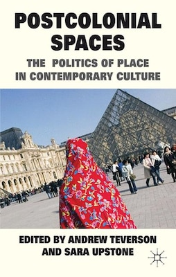 Book Postcolonial Spaces: The Politics of Place in Contemporary Culture by Andrew Teverson
