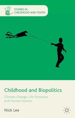 Book Childhood and Biopolitics: Climate Change, Life Processes and Human Futures by Nicholas Lee