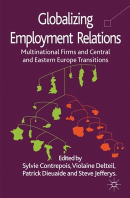 Book Globalizing Employment Relations: Multinational Firms and Central and Eastern Europe Transitions by Sylvie Contrepois